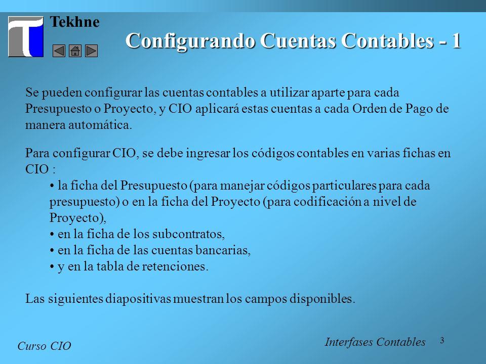 3 Tekhne Curso CIO Se pueden configurar las cuentas contables a utilizar aparte para cada Presupuesto o Proyecto, y CIO aplicará estas cuentas a cada