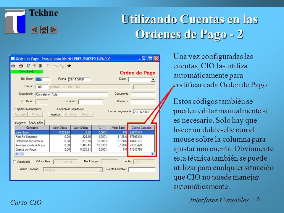 8 Tekhne Curso CIO Una vez configuradas las cuentas, CIO las utiliza automáticamente para codificar cada Orden de Pago. Estos códigos también se puede