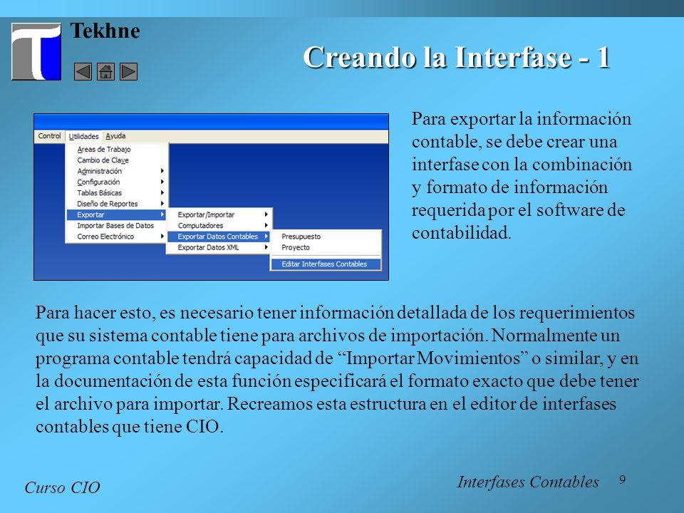 9 Tekhne Creando la Interfase - 1 Curso CIO Para exportar la información contable, se debe crear una interfase con la combinación y formato de informa