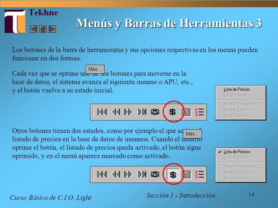 14 Sección 1 - Introducción Curso Básico de C.I.O. Light Los botones de la barra de herramientas y sus opciones respectivas en los menús pueden funcio