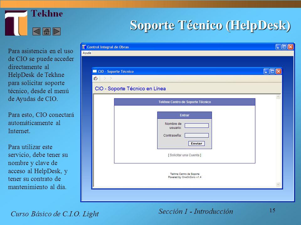 15 Soporte Técnico (HelpDesk) Para asistencia en el uso de CIO se puede acceder directamente al HelpDesk de Tekhne para solicitar soporte técnico, des