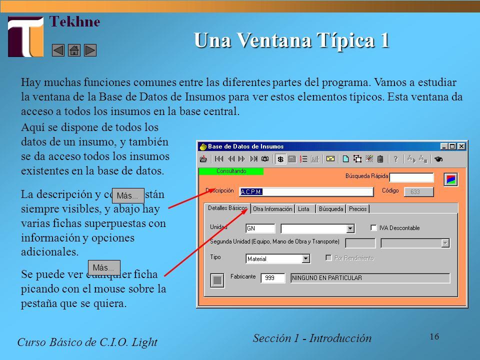 16 Una Ventana Típica 1 Sección 1 - Introducción Curso Básico de C.I.O. Light Hay muchas funciones comunes entre las diferentes partes del programa. V