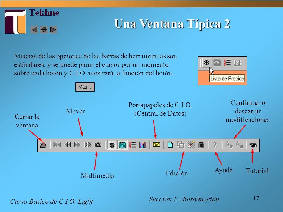 17 Una Ventana Típica 2 Sección 1 - Introducción Curso Básico de C.I.O. Light Muchas de las opciones de las barras de herramientas son estándares, y s