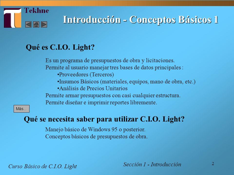 2 Introducción - Conceptos Básicos 1 Qué es C.I.O. Light? Es un programa de presupuestos de obra y licitaciones. Permite al usuario manejar tres bases