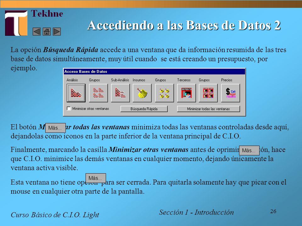 26 Accediendo a las Bases de Datos 2 Sección 1 - Introducción Curso Básico de C.I.O. Light La opción Búsqueda Rápida accede a una ventana que da infor