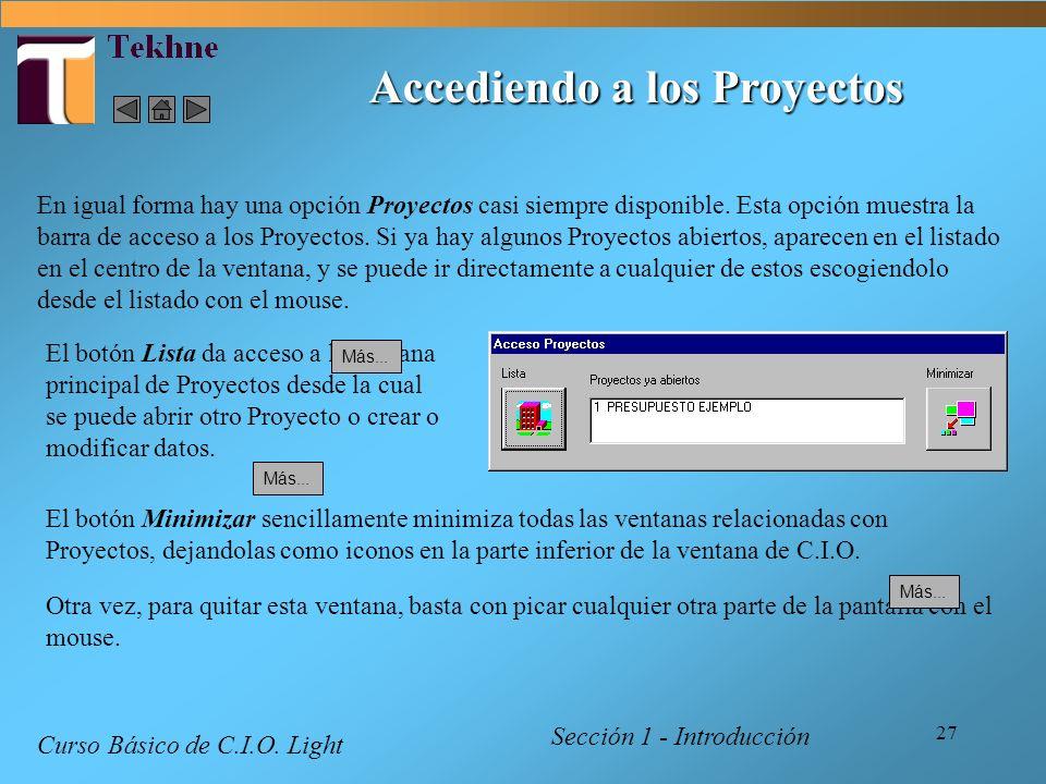 27 Accediendo a los Proyectos Sección 1 - Introducción Curso Básico de C.I.O. Light En igual forma hay una opción Proyectos casi siempre disponible. E