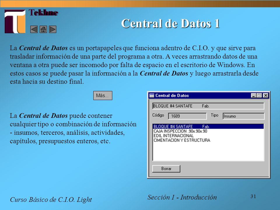 31 Tekhne Central de Datos 1 Sección 1 - Introducción Curso Básico de C.I.O. Light La Central de Datos es un portapapeles que funciona adentro de C.I.
