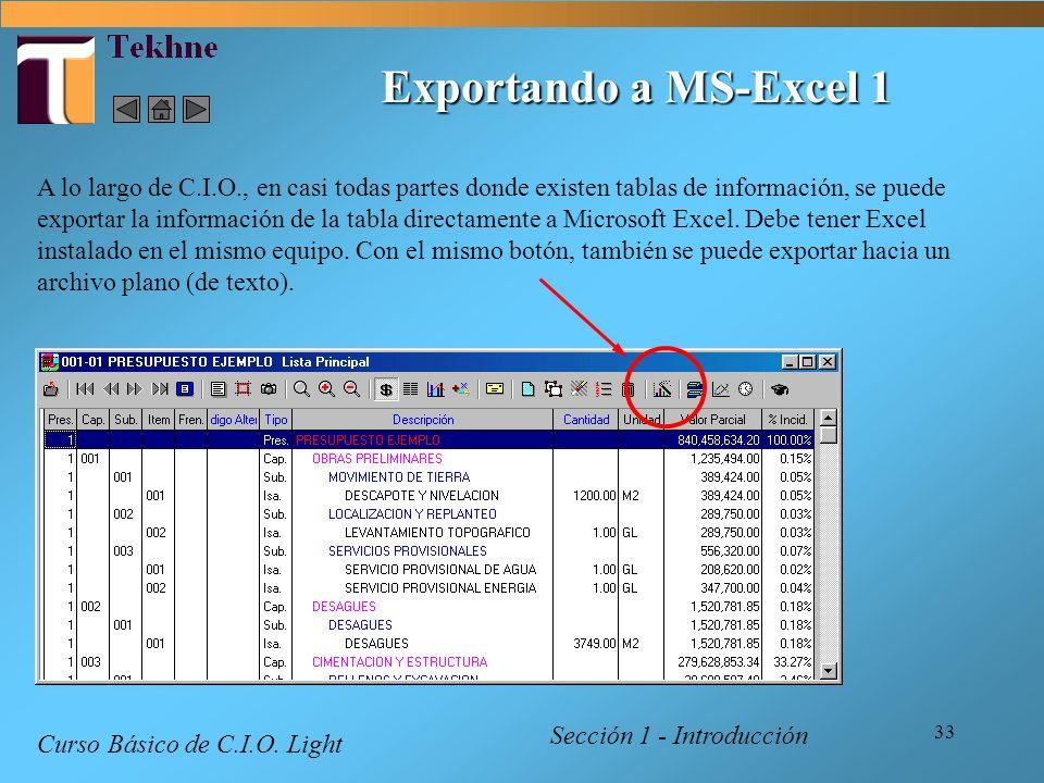 33 Exportando a MS-Excel 1 Sección 1 - Introducción Curso Básico de C.I.O. Light A lo largo de C.I.O., en casi todas partes donde existen tablas de in