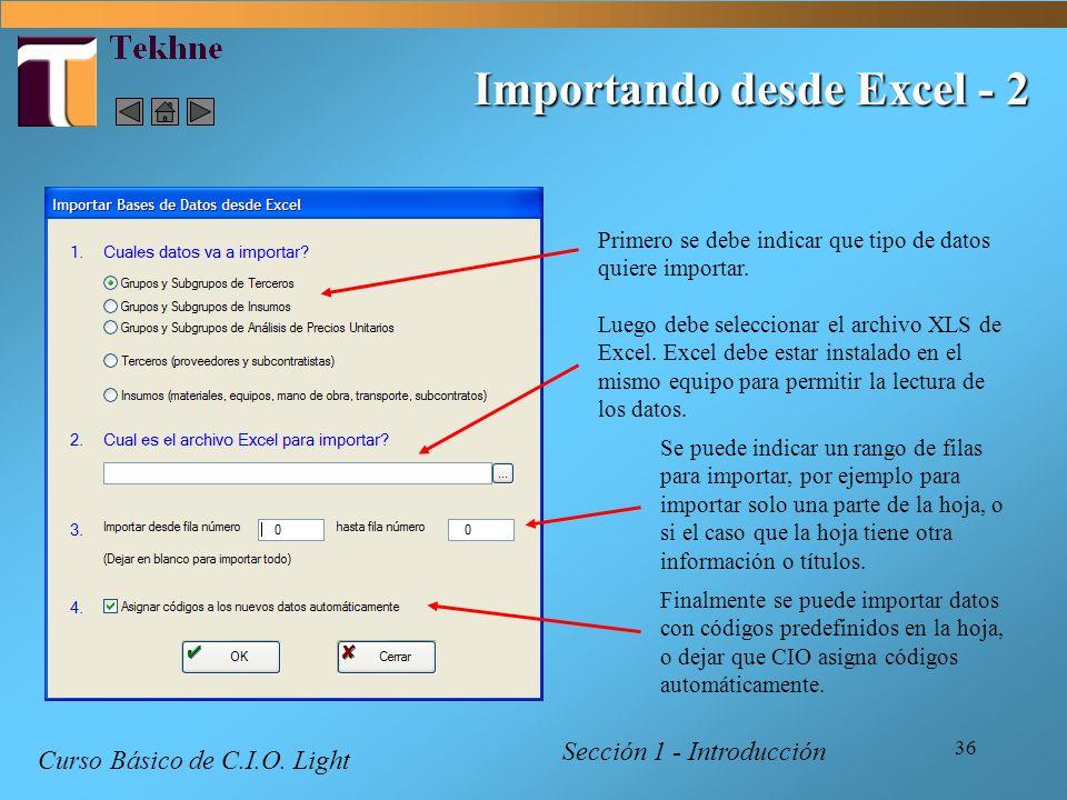 36 Primero se debe indicar que tipo de datos quiere importar. Luego debe seleccionar el archivo XLS de Excel. Excel debe estar instalado en el mismo e