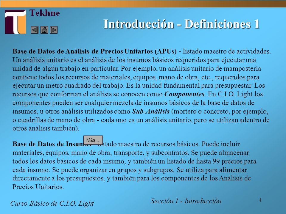 4 Introducción - Definiciones 1 Sección 1 - Introducción Base de Datos de Insumos - listado maestro de recursos básicos. Puede incluir materiales, equ