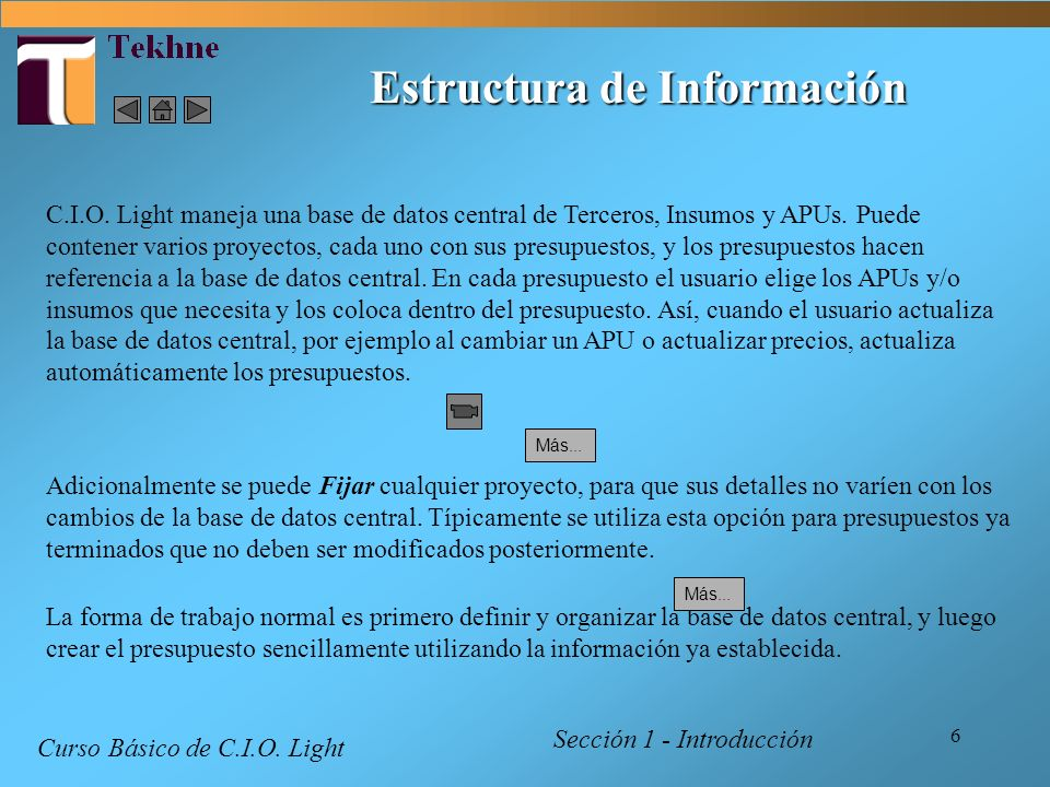 6 Estructura de Información Sección 1 - Introducción Curso Básico de C.I.O. Light C.I.O. Light maneja una base de datos central de Terceros, Insumos y