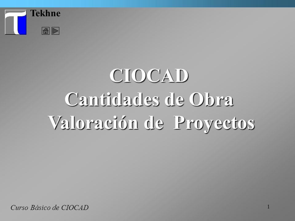 1 Tekhne Curso Básico de CIOCAD CIOCAD Cantidades de Obra Valoración de Proyectos Valoración de Proyectos