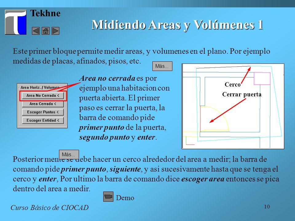 10 Tekhne Midiendo Areas y Volúmenes 1 Curso Básico de CIOCAD Este primer bloque permite medir areas, y volumenes en el plano. Por ejemplo medidas de