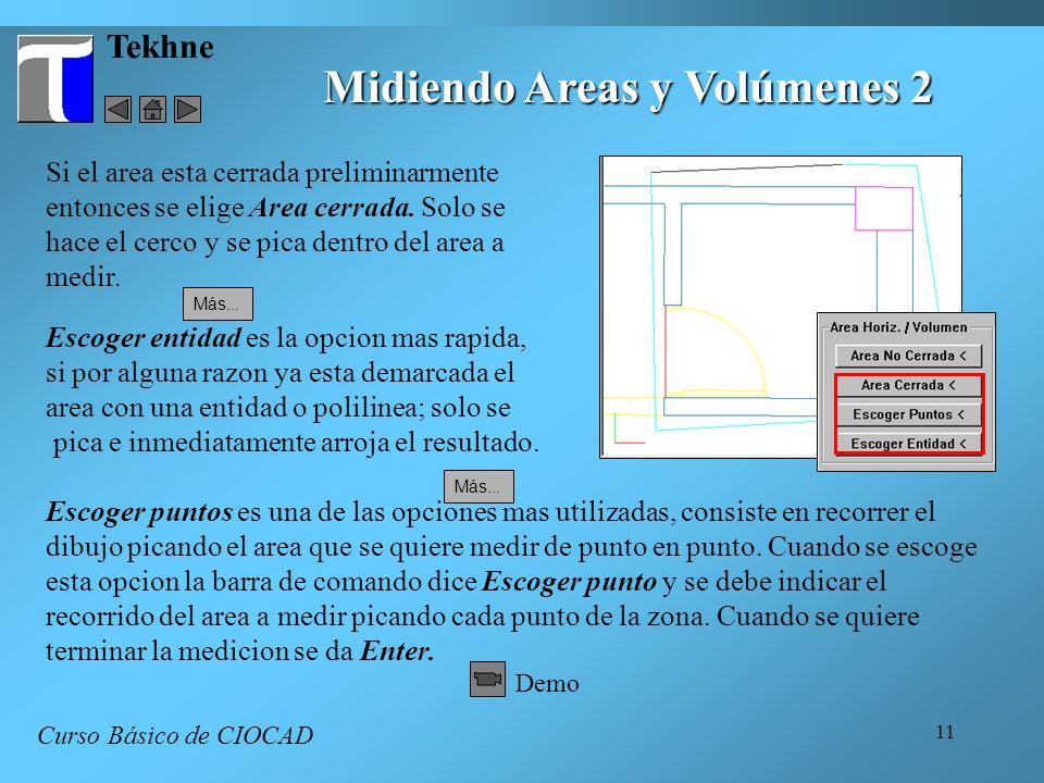 11 Tekhne Midiendo Areas y Volúmenes 2 Curso Básico de CIOCAD Escoger puntos es una de las opciones mas utilizadas, consiste en recorrer el dibujo picando el area que se quiere medir de punto en punto.