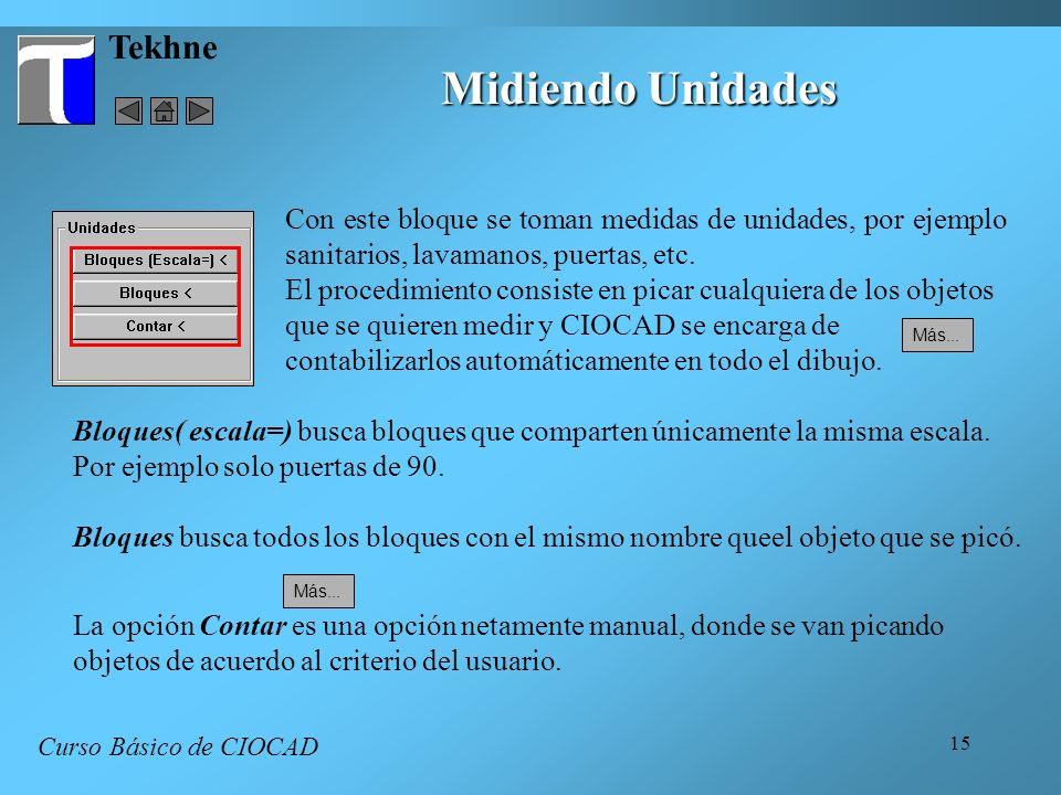 15 Tekhne Midiendo Unidades Curso Básico de CIOCAD Con este bloque se toman medidas de unidades, por ejemplo sanitarios, lavamanos, puertas, etc. El p