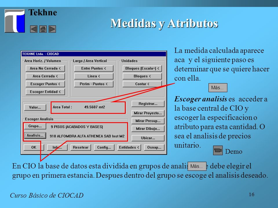 16 Tekhne Curso Básico de CIOCAD Medidas y Atributos La medida calculada aparece aca y el siguiente paso es determinar que se quiere hacer con ella. E