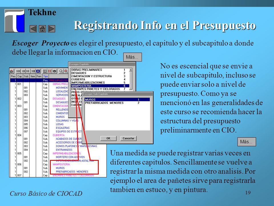 19 Tekhne Registrando Info en el Presupuesto Curso Básico de CIOCAD Más... Escoger Proyecto es elegir el presupuesto, el capitulo y el subcapitulo a d
