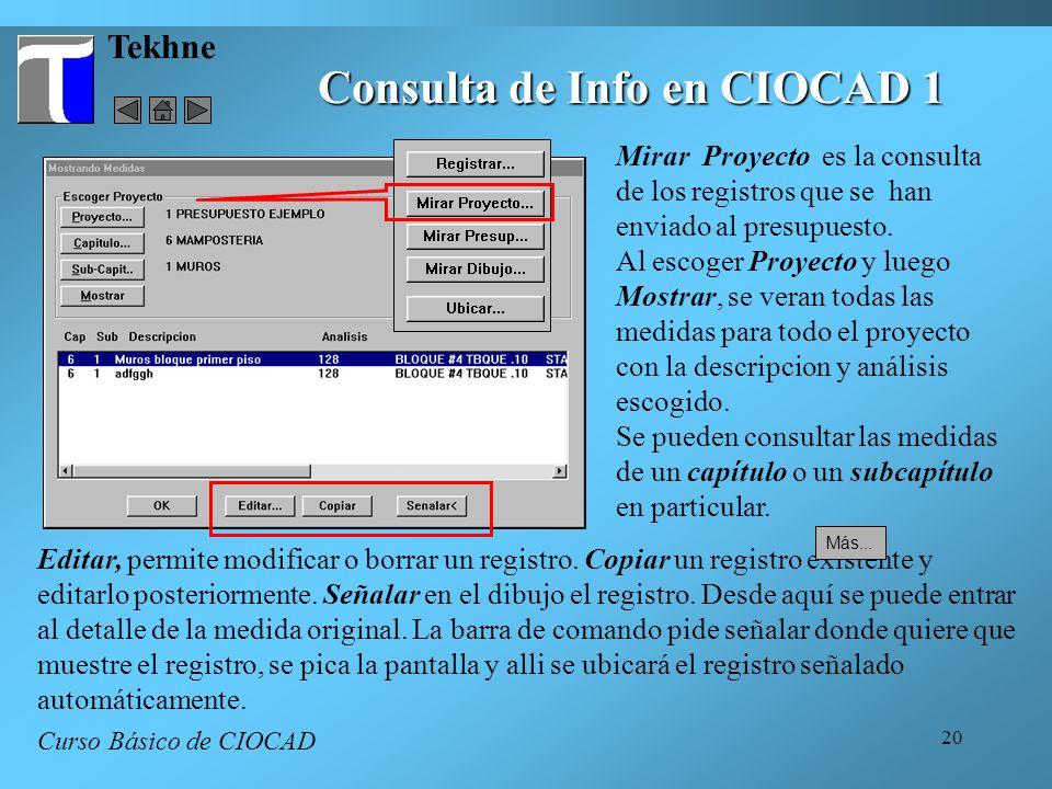 20 Tekhne Consulta de Info en CIOCAD 1 Curso Básico de CIOCAD Mirar Proyecto es la consulta de los registros que se han enviado al presupuesto. Al esc
