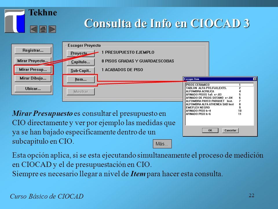 22 Tekhne Consulta de Info en CIOCAD 3 Curso Básico de CIOCAD Mirar Presupuesto es consultar el presupuesto en CIO directamente y ver por ejemplo las medidas que ya se han bajado especificamente dentro de un subcapitulo en CIO.