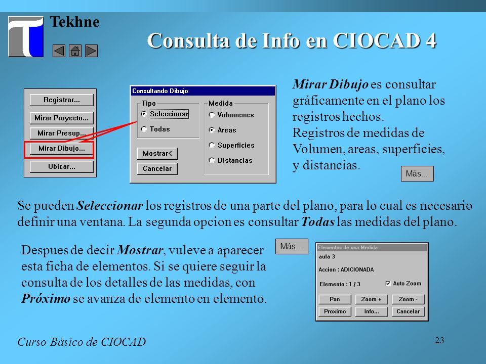 23 Tekhne Consulta de Info en CIOCAD 4 Curso Básico de CIOCAD Mirar Dibujo es consultar gráficamente en el plano los registros hechos. Registros de me