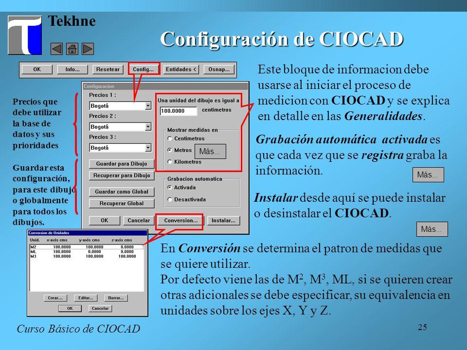 25 Guardar esta configuración, para este dibujo o globalmente para todos los dibujos. Tekhne Configuración de CIOCAD Curso Básico de CIOCAD Este bloqu