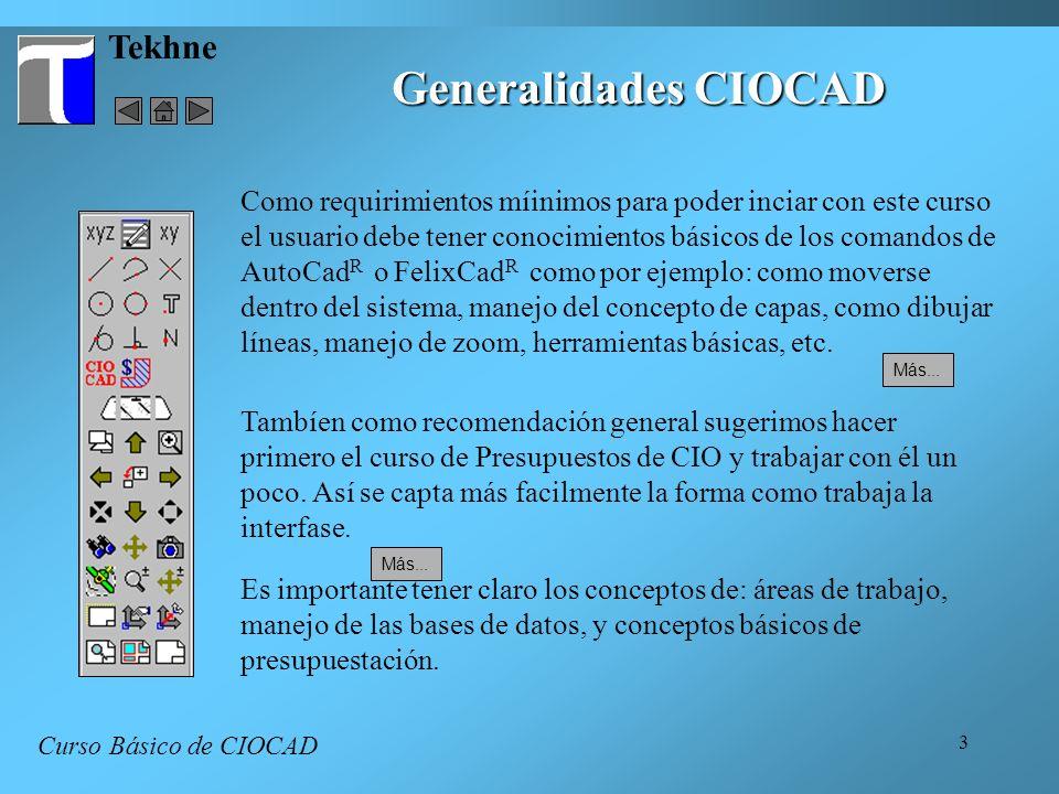 4 Tekhne Generalidades CIOCAD Curso Básico de CIOCAD Una recomendación primordial, es que se cree y se arme la estructura del presupuesto en CIO con anterioridad, por lo menos a nivel de subcapítulos, antes de empezar la medición.
