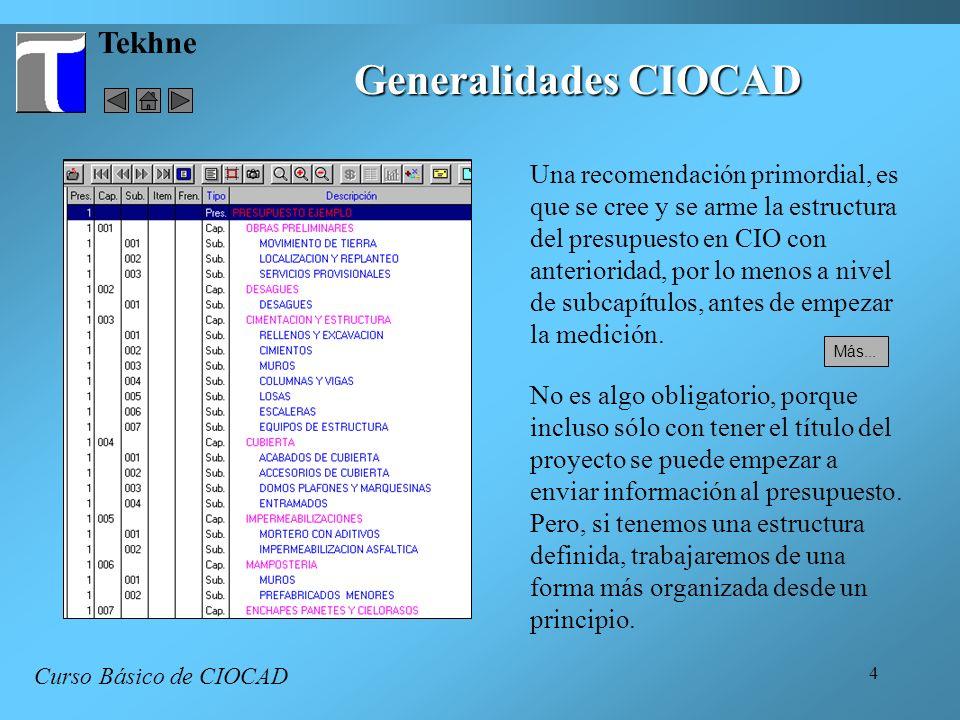 4 Tekhne Generalidades CIOCAD Curso Básico de CIOCAD Una recomendación primordial, es que se cree y se arme la estructura del presupuesto en CIO con a