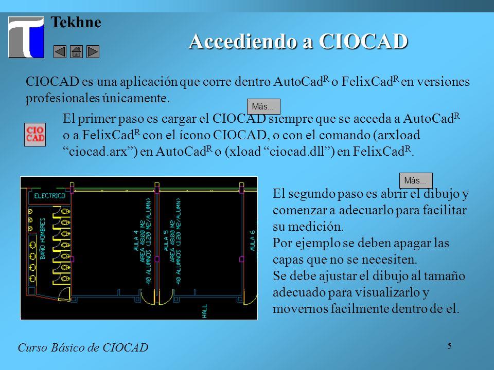 5 Tekhne Accediendo a CIOCAD Curso Básico de CIOCAD CIOCAD es una aplicación que corre dentro AutoCad R o FelixCad R en versiones profesionales únicamente.