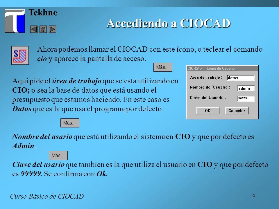 6 Tekhne Curso Básico de CIOCAD Ahora podemos llamar el CIOCAD con este ícono, o teclear el comando cio y aparece la pantalla de acceso. Aquí pide el