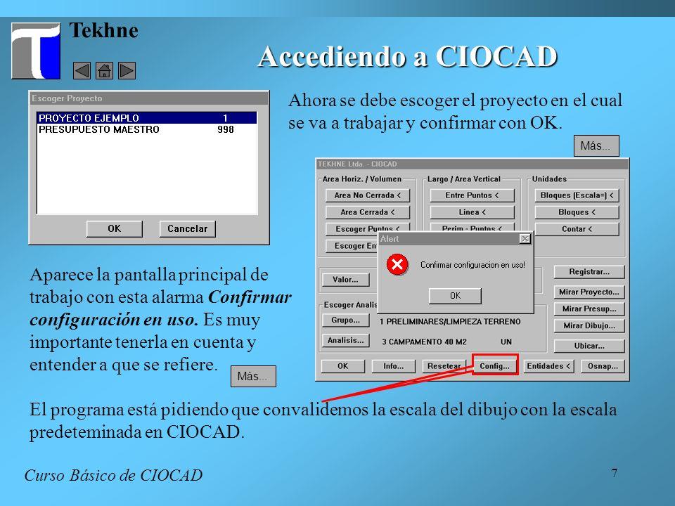 7 Tekhne Curso Básico de CIOCAD Ahora se debe escoger el proyecto en el cual se va a trabajar y confirmar con OK. Aparece la pantalla principal de tra