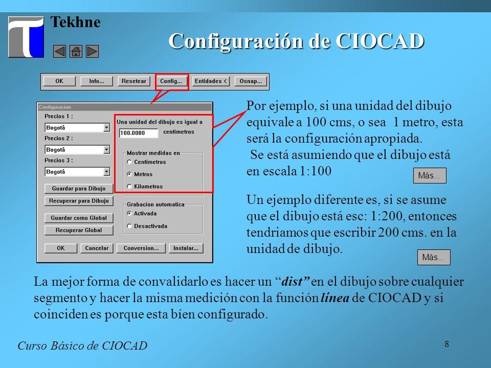 8 Tekhne Configuración de CIOCAD Curso Básico de CIOCAD Por ejemplo, si una unidad del dibujo equivale a 100 cms, o sea 1 metro, esta será la configur