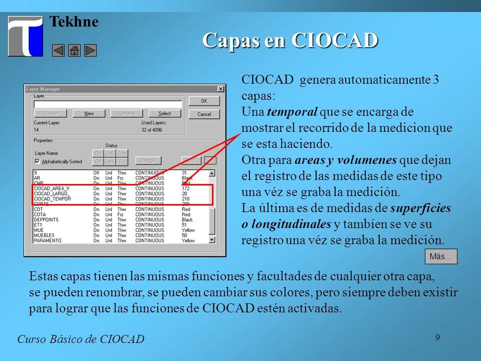 9 Tekhne Capas en CIOCAD Curso Básico de CIOCAD CIOCAD genera automaticamente 3 capas: Una temporal que se encarga de mostrar el recorrido de la medicion que se esta haciendo.