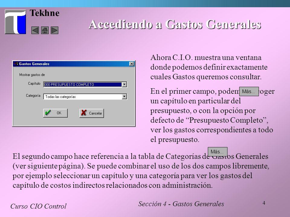 15 Tekhne Curso CIO Control Sección 4 - Gastos Generales En este segundo caso, se debe escoger un item del presupuesto, y arrastrarlo hacia el listado de gastos generales.