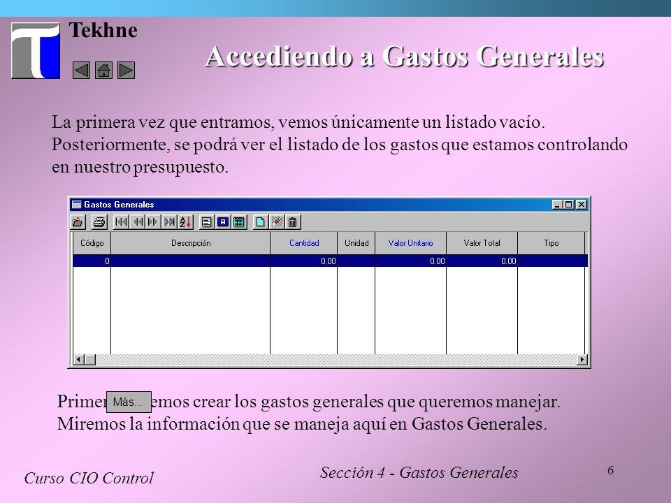 17 Tekhne Consultando Gastos Generales Curso CIO Control Sección 4 - Gastos Generales El listado de gastos ya muestra toda la información básica acerca de cada gasto.
