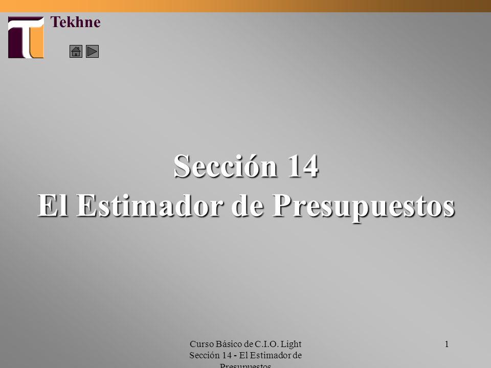 Curso Básico de C.I.O. Light Sección 14 - El Estimador de Presupuestos 1 Tekhne Sección 14 El Estimador de Presupuestos