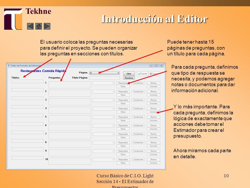 Curso Básico de C.I.O. Light Sección 14 - El Estimador de Presupuestos 10 Introducción al Editor Tekhne El usuario coloca las preguntas necesarias par