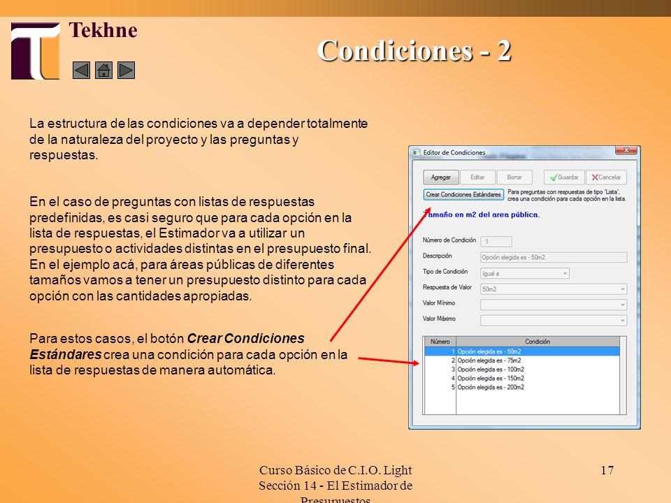 Curso Básico de C.I.O. Light Sección 14 - El Estimador de Presupuestos 17 Condiciones - 2 Tekhne La estructura de las condiciones va a depender totalm