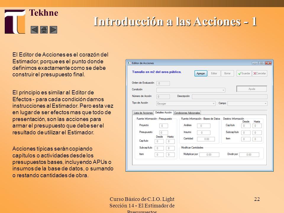 Curso Básico de C.I.O. Light Sección 14 - El Estimador de Presupuestos 22 Introducción a las Acciones - 1 Tekhne El Editor de Acciones es el corazón d