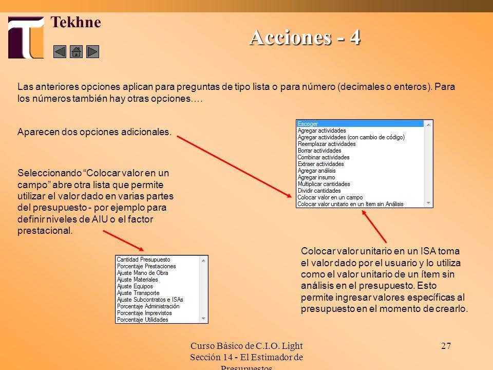 Curso Básico de C.I.O. Light Sección 14 - El Estimador de Presupuestos 27 Tekhne Acciones - 4 Las anteriores opciones aplican para preguntas de tipo l