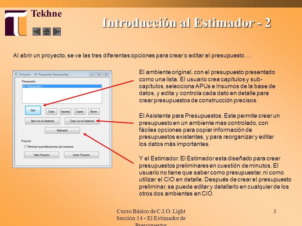 Curso Básico de C.I.O. Light Sección 14 - El Estimador de Presupuestos 3 Tekhne Al abrir un proyecto, se ve las tres diferentes opciones para crear o