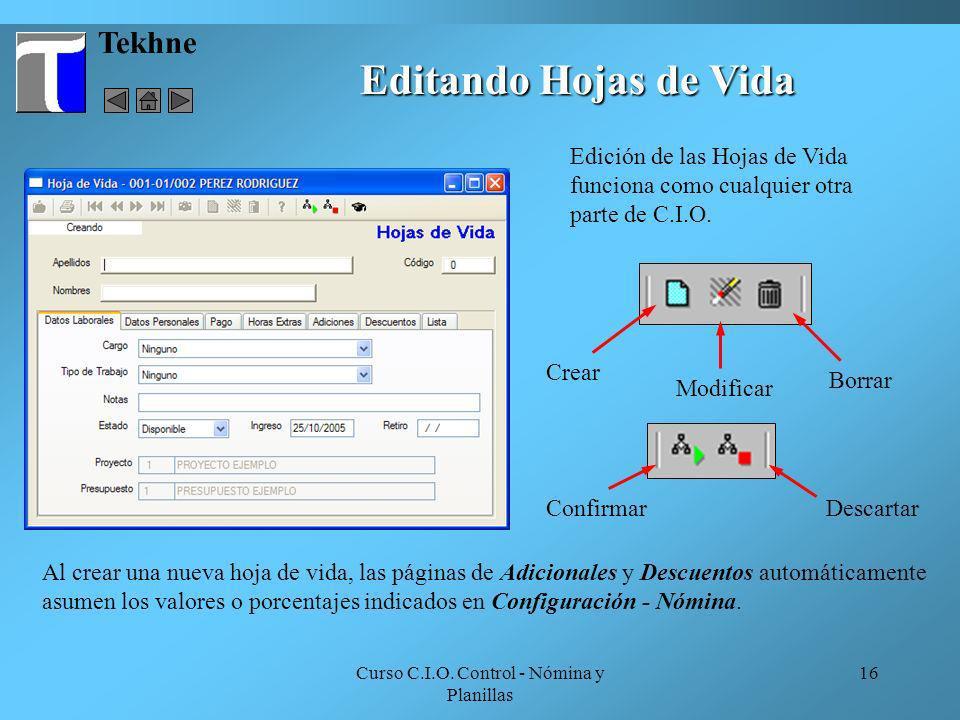 Curso C.I.O. Control - Nómina y Planillas 16 Tekhne Editando Hojas de Vida Edición de las Hojas de Vida funciona como cualquier otra parte de C.I.O. A