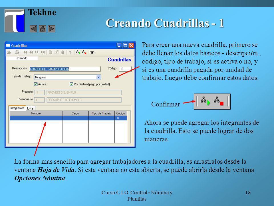 Curso C.I.O. Control - Nómina y Planillas 18 Tekhne Creando Cuadrillas - 1 La forma mas sencilla para agregar trabajadores a la cuadrilla, es arrastra