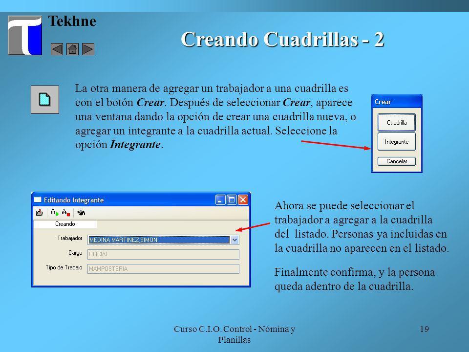 Curso C.I.O. Control - Nómina y Planillas 19 Tekhne Creando Cuadrillas - 2 La otra manera de agregar un trabajador a una cuadrilla es con el botón Cre