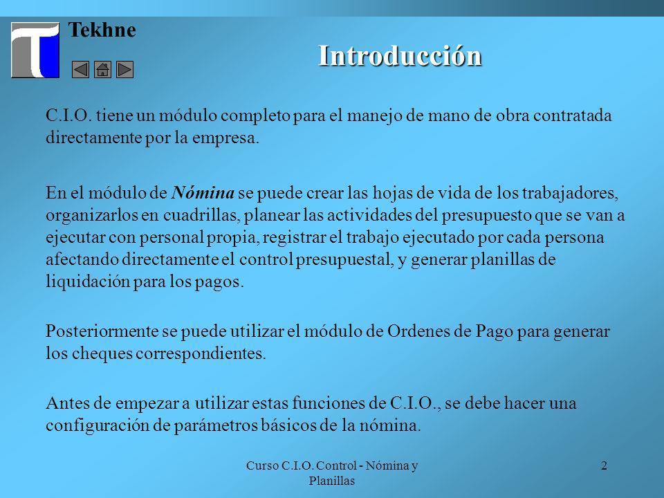 Curso C.I.O. Control - Nómina y Planillas 2 Tekhne Introducción C.I.O. tiene un módulo completo para el manejo de mano de obra contratada directamente