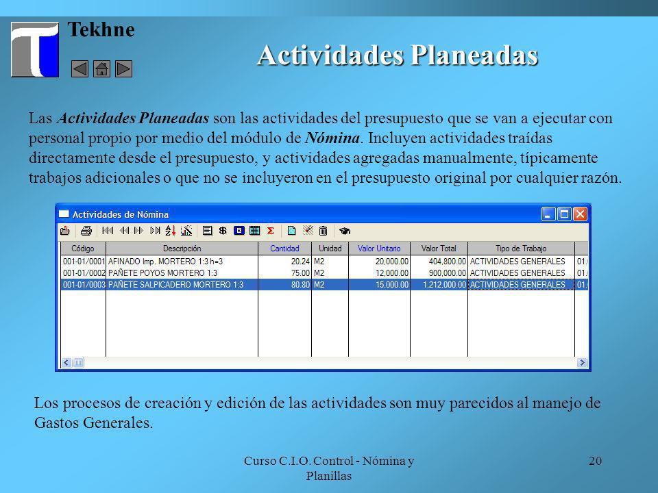 Curso C.I.O. Control - Nómina y Planillas 20 Tekhne Actividades Planeadas Las Actividades Planeadas son las actividades del presupuesto que se van a e