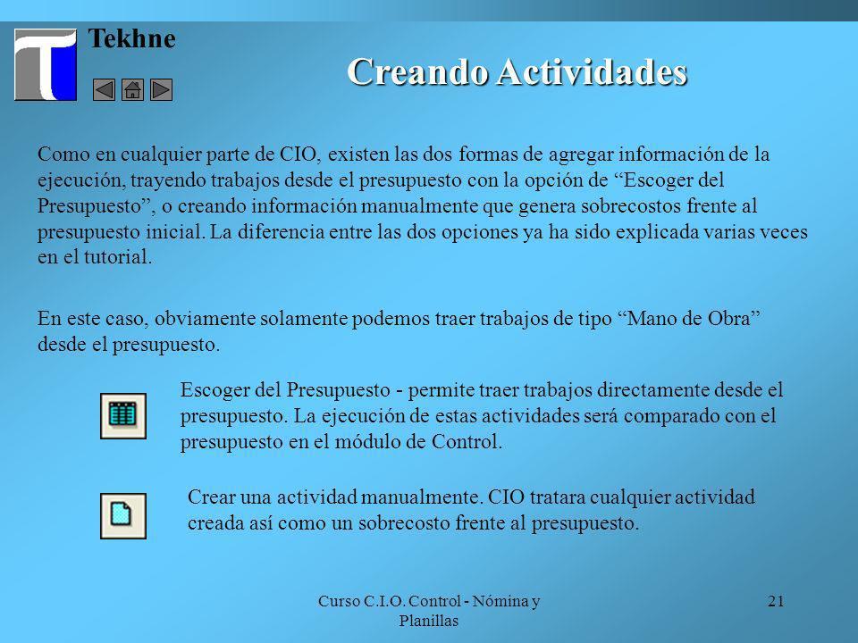 Curso C.I.O. Control - Nómina y Planillas 21 Tekhne Creando Actividades Como en cualquier parte de CIO, existen las dos formas de agregar información