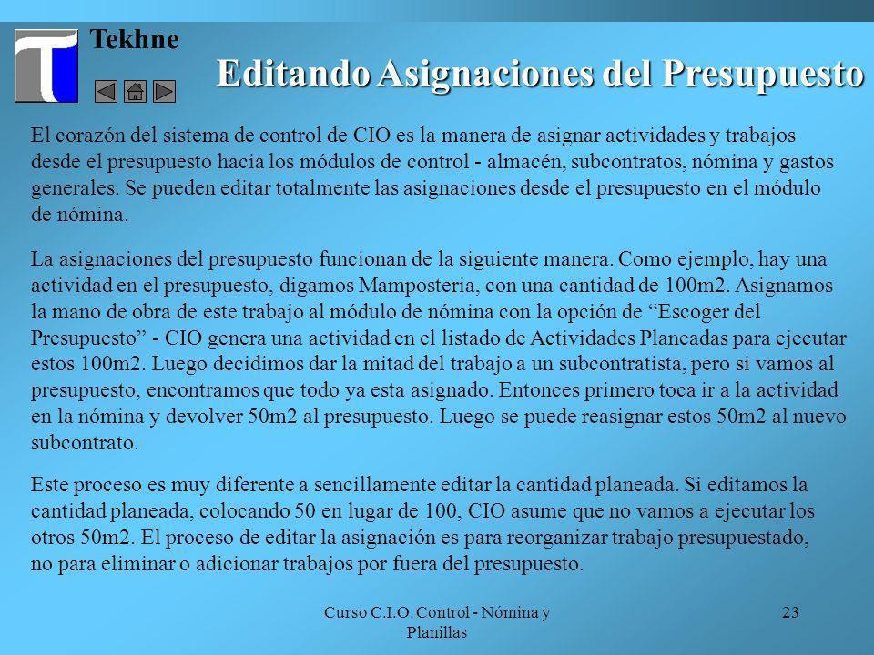 Curso C.I.O. Control - Nómina y Planillas 23 Tekhne Editando Asignaciones del Presupuesto El corazón del sistema de control de CIO es la manera de asi