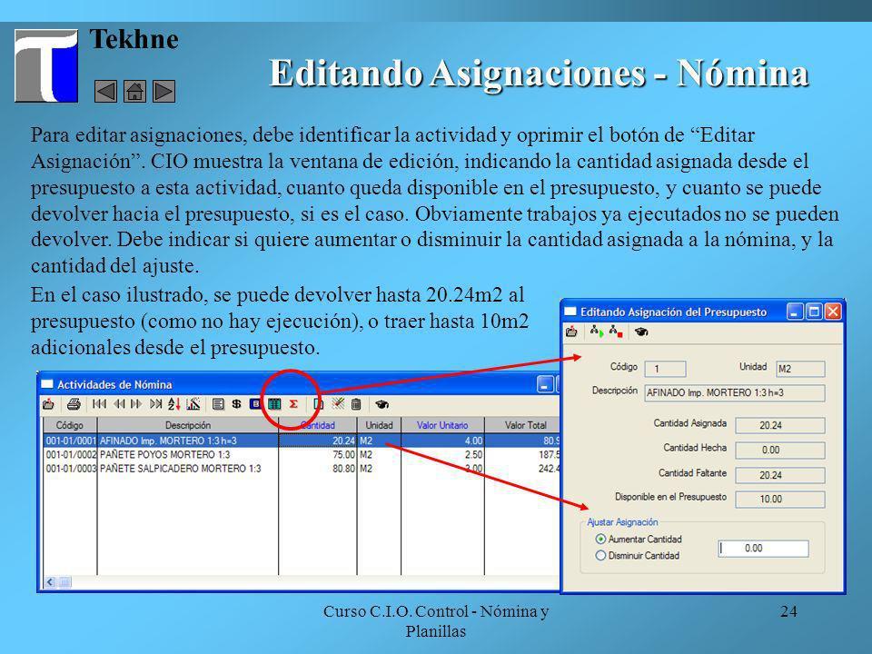 Curso C.I.O. Control - Nómina y Planillas 24 Tekhne Editando Asignaciones - Nómina Para editar asignaciones, debe identificar la actividad y oprimir e