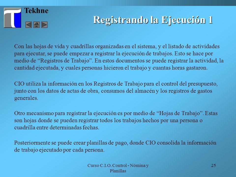 Curso C.I.O. Control - Nómina y Planillas 25 Tekhne Registrando la Ejecución 1 Con las hojas de vida y cuadrillas organizadas en el sistema, y el list