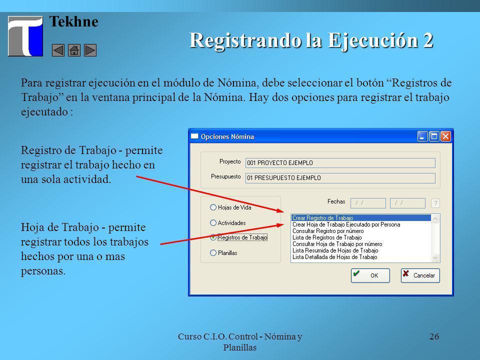 Curso C.I.O. Control - Nómina y Planillas 26 Tekhne Registro de Trabajo - permite registrar el trabajo hecho en una sola actividad. Para registrar eje